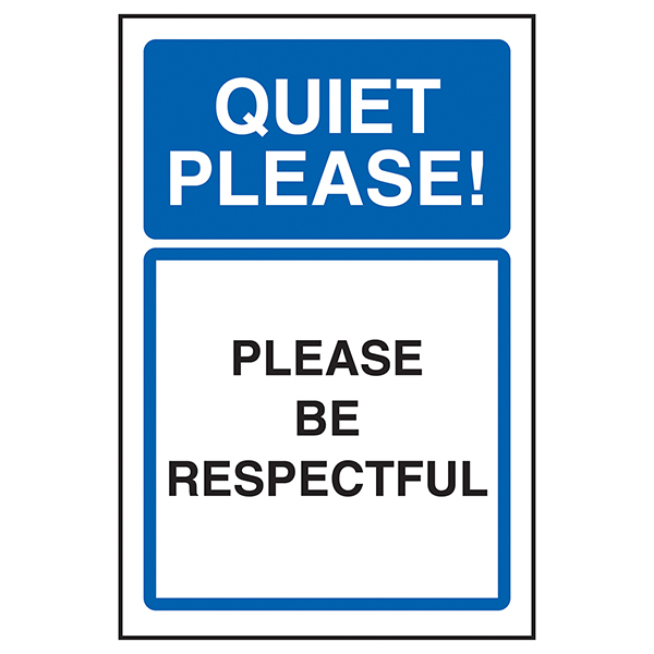 Quiet Please! Please Be Respectful