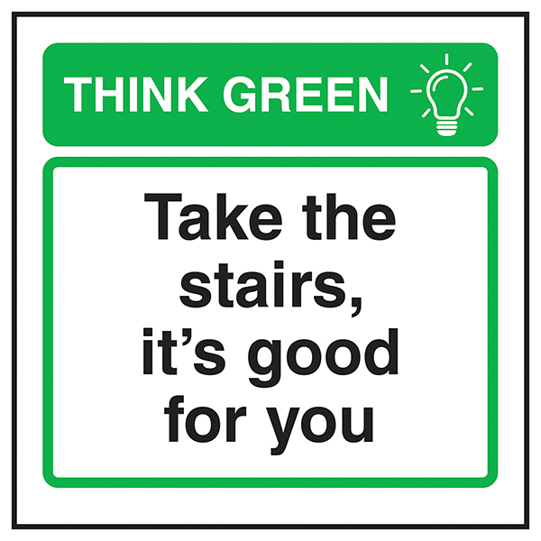 Think Green Take The Stairs, It's Good For You