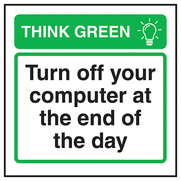 Think Green Turn Off Your Computer At The End Of The Day